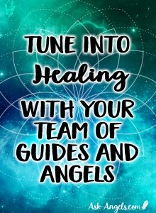 Tune into the healing with your team of guides and angels.
