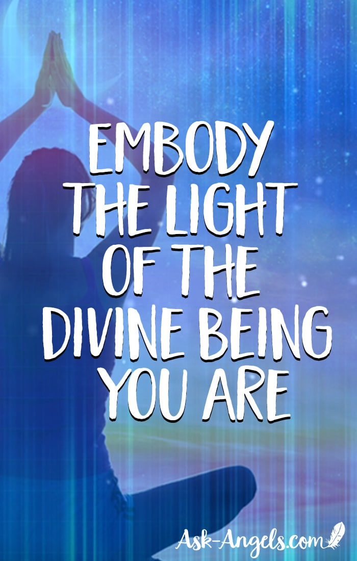 Embody the Light of the Divine Being You Are