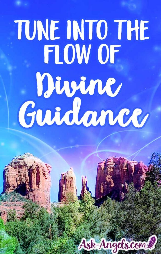 Tune into the flow of Divine Guidance. True wisdom and guidance of Spirit is always available. Open your heart, relax and let it in.