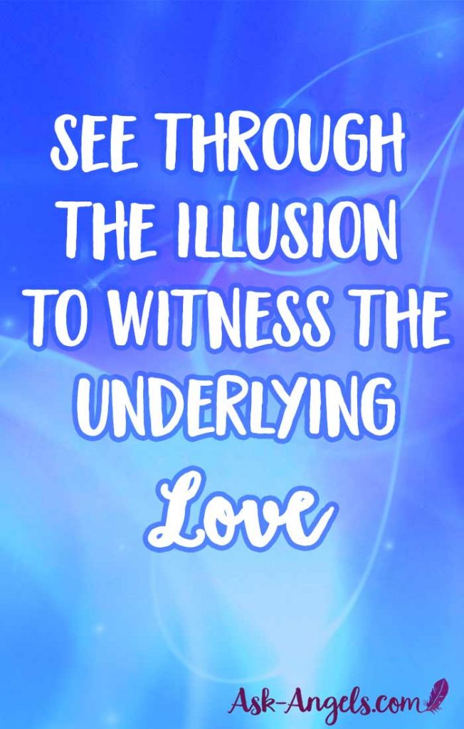 See through the illusion to tune into and receive Divine Guidance and Infinite LOve