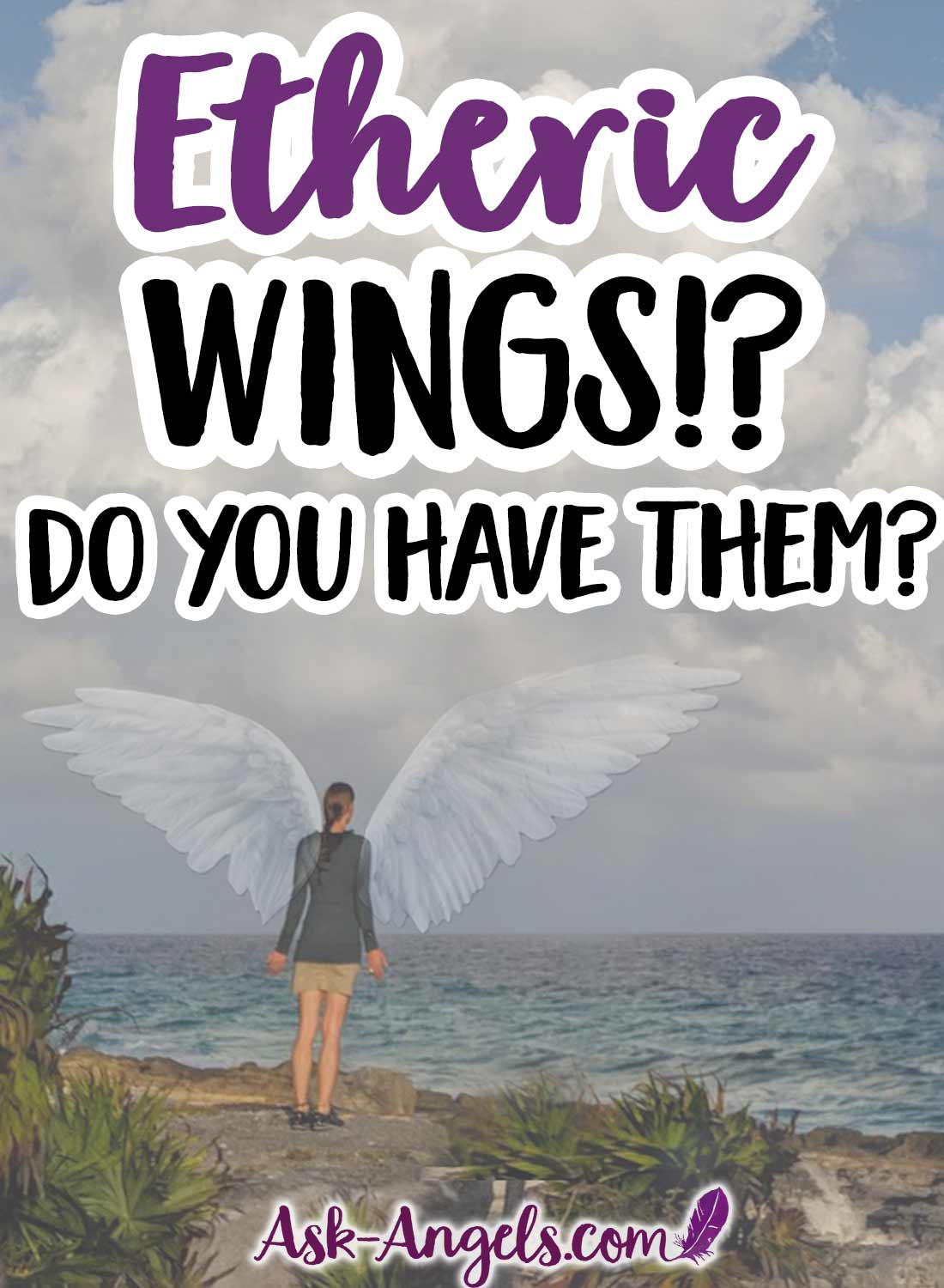 "Etheric Energy Wings... Do You Have ""Angel Wings""?"