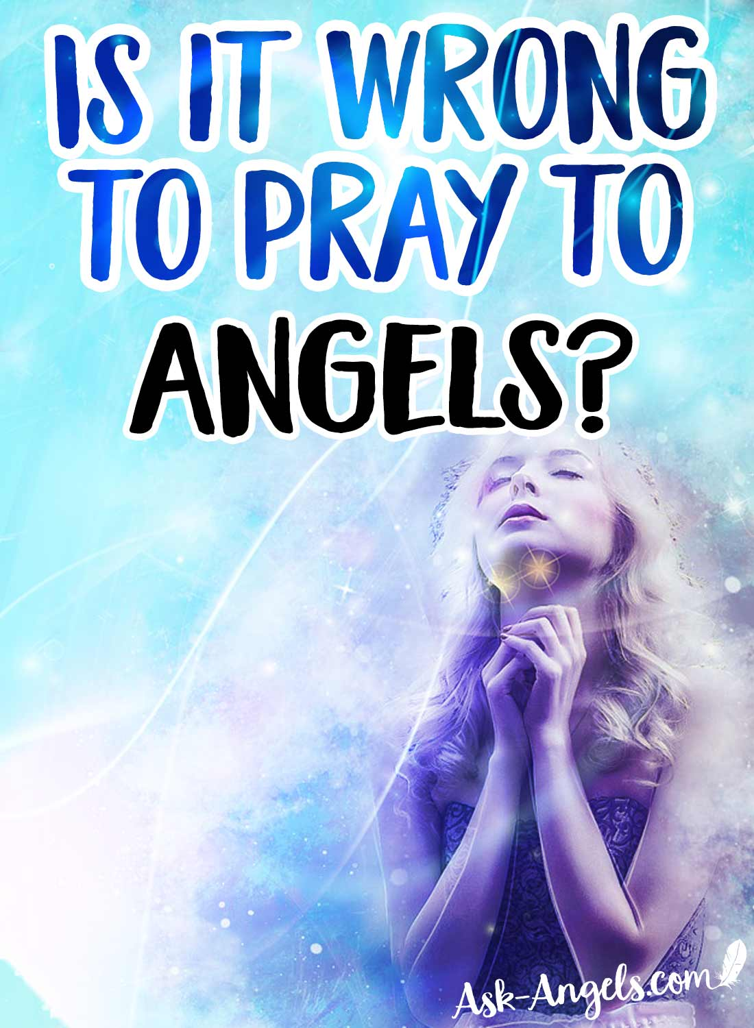 Is it wrong to pray to angels?