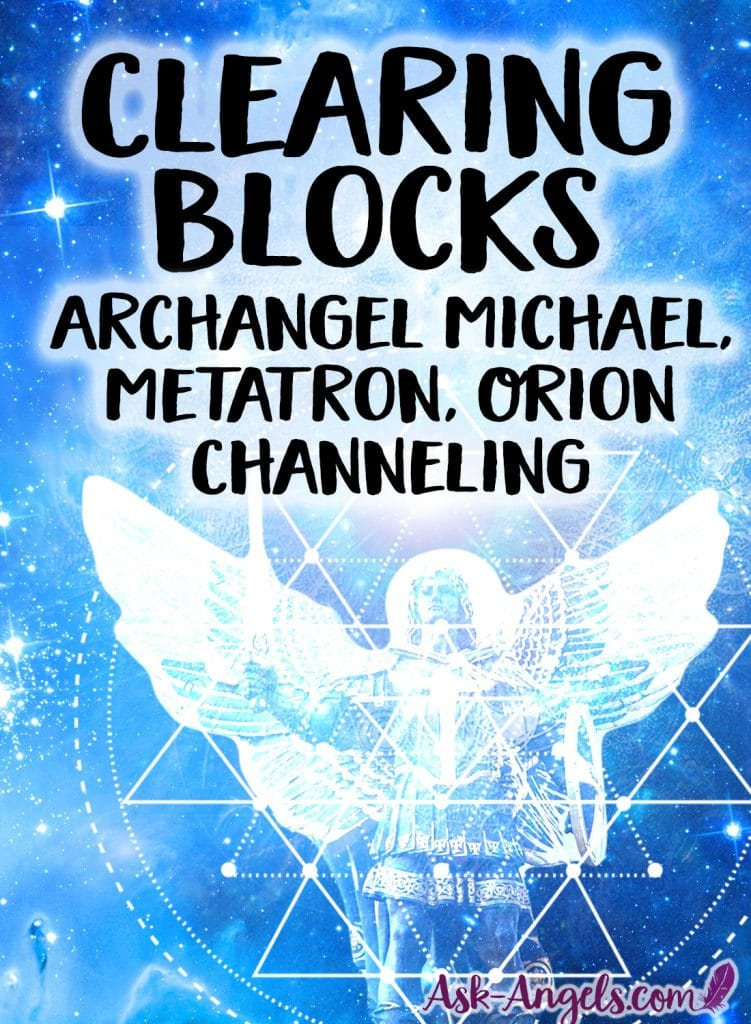Clearing Blocks and Negativity. Archangel Michael, Metatron, Orion Channeling